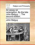 The an Essay on Redmption by the Late John Balguy, John Balguy, 1140867598
