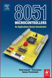 8051 Microcontrollers : An Applications Based Introduction, Calcutt, David and Cowan, Frederick J., 0750657596
