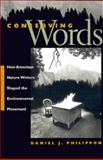 Conserving Words : How American Nature Writers Shaped the Environmental Movement, Philippon, Daniel J., 082032759X