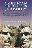 American Democracy in Jeopardy, Frank Dalotto, 1449077595