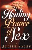 Healing Power of Sex, Sachs, Judith, 0130977594