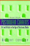Postmodern Currents : Art and Artists in the Age of Electronic Media, Lovejoy, Margot, 0131587595