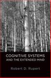 Cognitive Systems and the Extended Mind, Rupert, Robert D., 0199767599