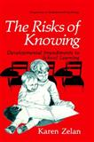 The Risks of Knowing : Developmental Impediments to School Learning, Zelan, K., 0306437597