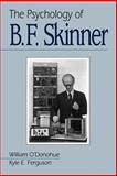 The Psychology of B. F. Skinner, O'Donohue, William T. and Ferguson, Kyle E., 0761917594