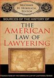 Sources of the History of the American Law of Lawyering, Michael H. Hoeflich, 1584777591