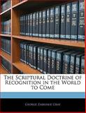 The Scriptural Doctrine of Recognition in the World to Come, George Zabriskie Gray, 1141377594
