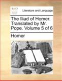 The Iliad of Homer Translated by Mr Pope, Homer, 1170537596
