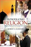 Introducing Religion : Religious Studies for the Twenty-First Century, Ellwood, Robert S., 0205987591