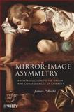 Mirror-Image Asymmetry : An Introduction to the Origin and Consequences of Chirality, Riehl, James P., 0470387599