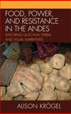 Food, Power, and Resistance in the Andes 9780739147597
