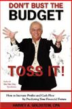 Don't Bust the Budget : Toss It!, Goldstein, Harvey, 0976757591