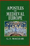 Apostles of Medieval Europe, G. MacLear, 149596759X