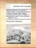 Spanish Memoirs; in a Series of Original Letters Containing the History of Donna Isabella Della Villarea, Published by the Author of Maria, or Th, George Monck Berkeley, 1140747592