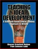 Teaching Idea Development : A Standards-Based Critical-Thinking Approach to Writing, Hatton, Sharon Crawford and Ladd, Pam Leneave, 0761977597
