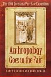 Anthropology Goes to the Fair : The 1904 Louisiana Purchase Exposition, Parezo, Nancy J. and Fowler, Don D., 0803237596