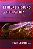Ethical Visions of Education : Philosophy in Practice, Hansen, David T., 0807747599