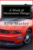 A Week of Mysterious Things, Kyle Murley, 1499387598