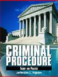Criminal Procedure : Theory and Practice, Ingram, Jefferson, 0130987603
