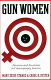 Gun Women : Firearms and Feminism in Contemporary America, Stange, Mary Zeiss and Oyster, Carol K., 0814797601