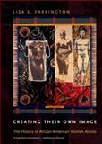 Creating Their Own Image : The History of African-American Women Artists, Farrington, Lisa E., 0199767602