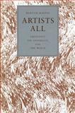 Artists All : Creativity, the University, and the World, Raffel, Burton, 0271007605