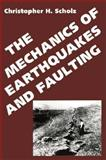 The Mechanics of Earthquakes and Faulting, Scholz, Christopher H., 0521407605