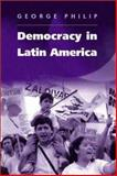 Democracy in Latin America : Surviving Conflict and Crisis, Philip, George, 0745627609