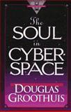 The Soul in Cyberspace, Douglas Groothuis, 0801057604