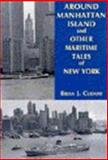 Around Manhattan Island and Other Maritime Tales of New York, Brian J. Cudahy, 0823217604