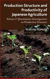 Production Structure and Productivity of Japanese Agriculture : Volume 1: Quantitative Investigations on Production Structure, Kuroda, Yoshimi, 1137287608