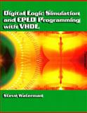 Digital Logic Simulation and CPLD Programming with VHDL, Waterman, Steve, 0130967602