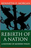 Rebirth of a Nation : A History of Modern Wales, Morgan, Kenneth O., 0198217609