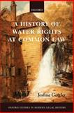 A History of Water Rights at Common Law, Getzler, Joshua, 0199207607