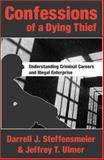 Confessions of a Dying Thief : Understanding Criminal Careers and Illegal Enterprise, Goodman, Sam and Steffensmeier, Darrell J., 0202307603