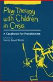 Play Therapy with Children in Crisis : A Casebook for Practitioners, , 0898627605