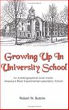 Growing up in University School : An Autobiographical Look Inside America's Most Experimental Laboratory School, Robert W. Butche, 0976907607