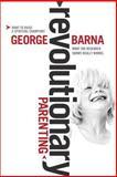 Revolutionary Parenting, George Barna, 1414307608