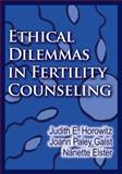 Ethical Dilemmas in Fertility Counseling, Judith E. Horowitz and Joann Paley Galst, 1433807602