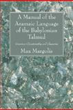 A Manual of the Aramaic Language of the Babylonian Talmud, Max L. Margolis, 1556357605