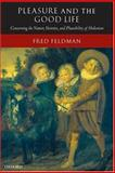 Pleasure and the Good Life : Concerning the Nature, Varieties, and Plausibility of Hedonism, Feldman, Fred, 0199297606