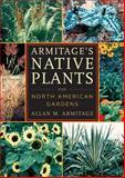 Armitage's Native Plants for North American Gardens, Allan M. Armitage, 0881927600