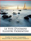 Le Vite D'Uomini Illustri Fiorentini, Filippo Villani and Giammaria Mazzuchelli, 1147237603