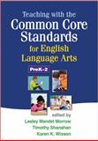 Teaching with the Common Core Standards for English Language Arts, PreK-2, Morrow, Lesley Mandel and Shanahan, Timothy, 1462507603