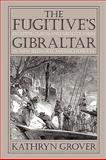 The Fugitive's Gibraltar : Escaping Slaves and Abolitionism in New Bedford, Massachusetts, Grover, Kathryn, 1558497609