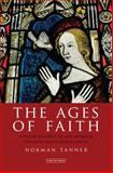 The Ages of Faith : Popular Religion in Late Medieval England and Western Europe, Tanner, Norman, 1845117603