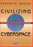 Civilizing Cyberspace : Policy, Power, and the Information Superhighway, Miller, Steven E., 0201847604