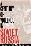 A Century of Violence in Soviet Russia 9780300087604
