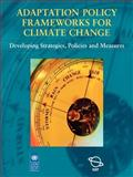 Adaptation Policy Frameworks for Climate Change : Developing Strategies, Policies and Measures, Burton, Ian, 052161760X