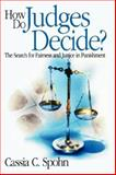 How Do Judges Decide? : The Search for Fairness and Justice in Punishment, Spohn, Cassia C., 0761987606